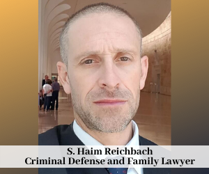 Criminal Defense and Family Lawyer - Adv. S. Haim Reichbach